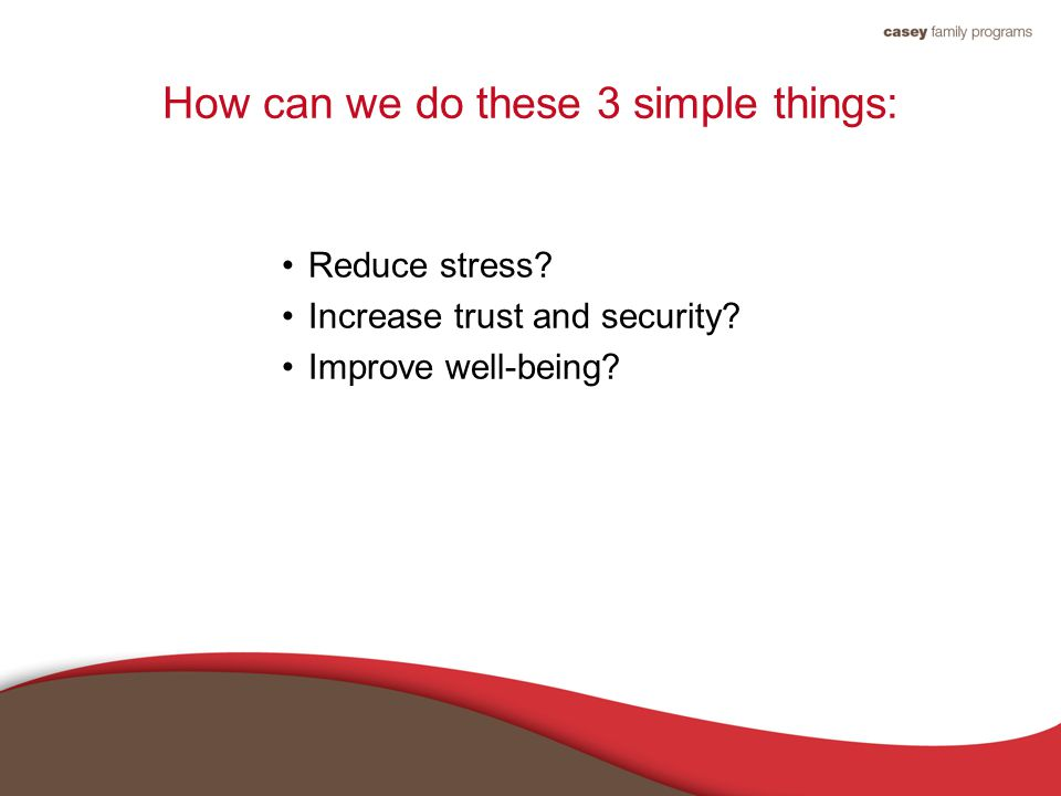 How can we do these 3 simple things: Reduce stress.