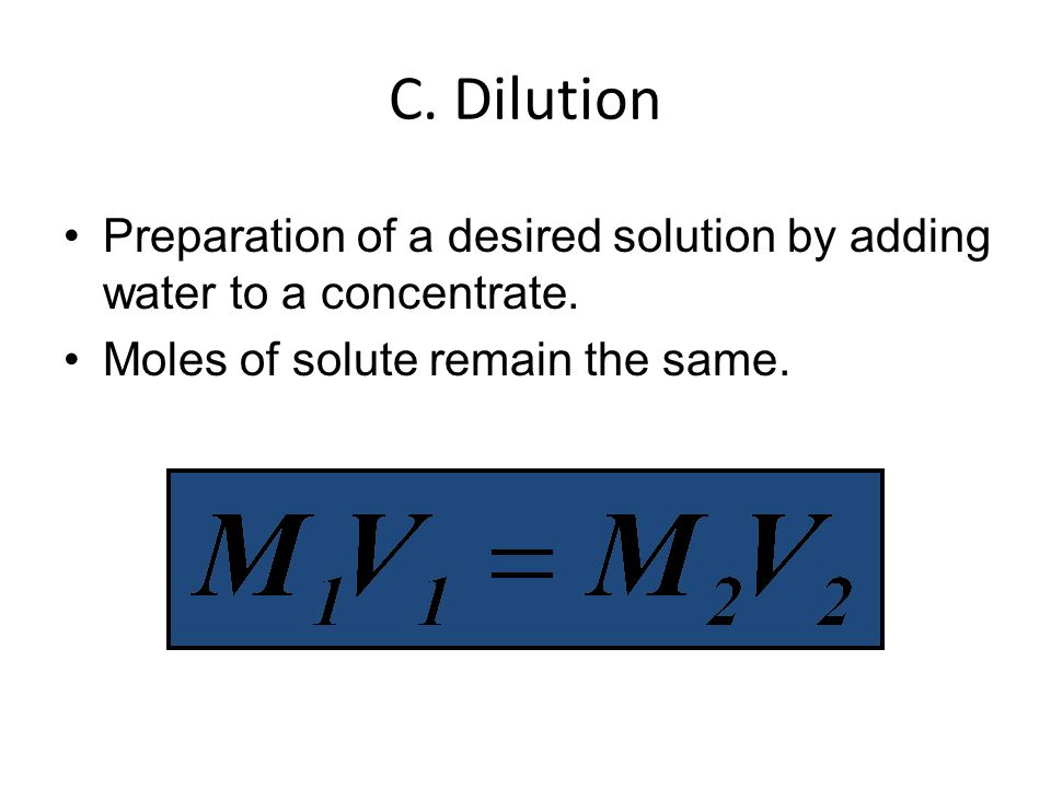 C. Dilution Preparation of a desired solution by adding water to a concentrate.