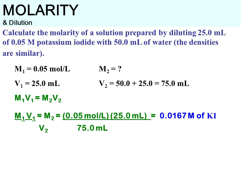 Calculate the molarity of a solution prepared by diluting 25.0 mL of 0.05 M potassium iodide with 50.0 mL of water (the densities are similar).