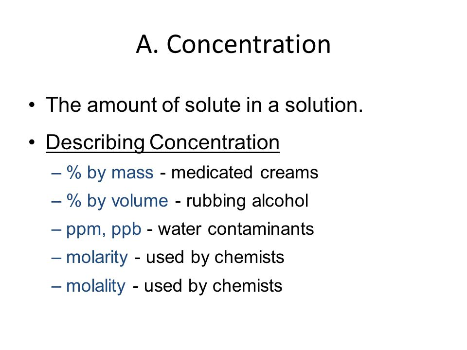 A. Concentration The amount of solute in a solution.