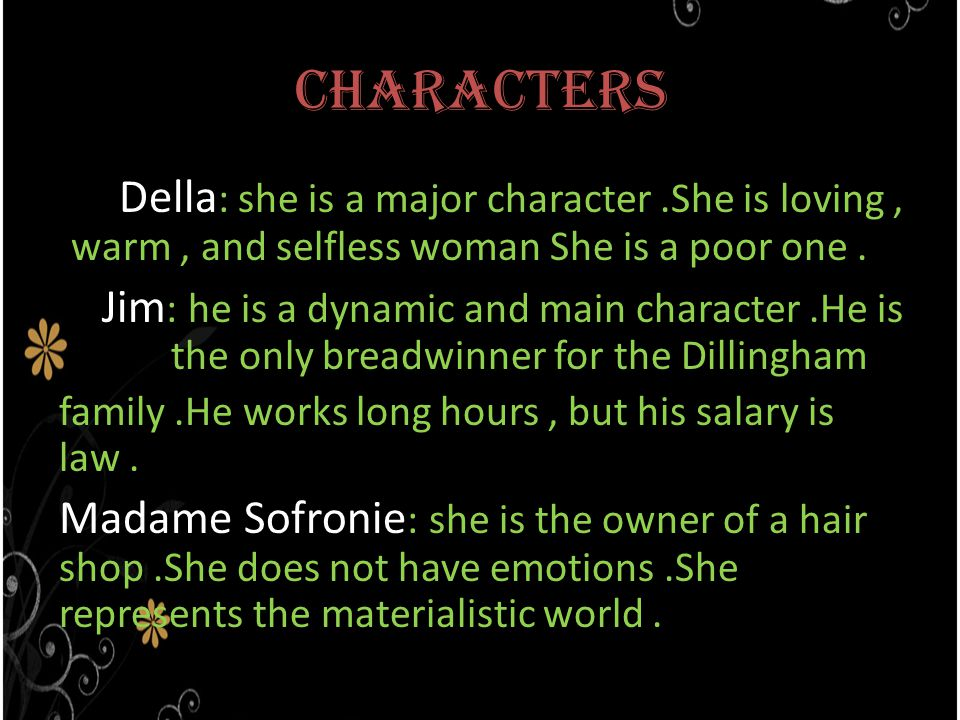 Characters Della : she is a major character.She is loving, warm, and selfless woman She is a poor one.