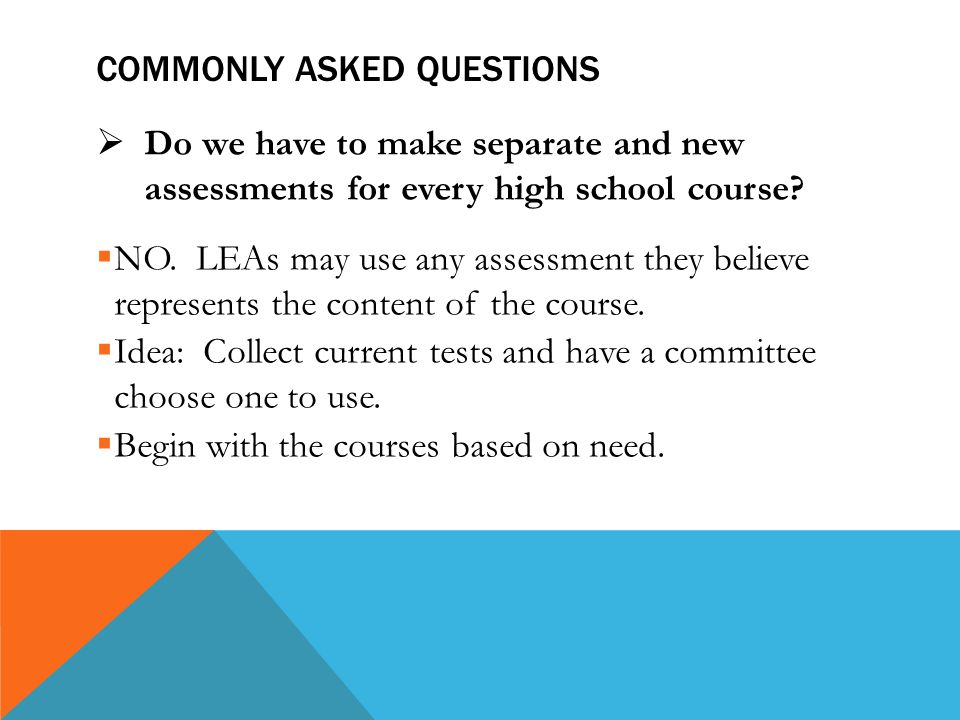COMMONLY ASKED QUESTIONS  Do we have to make separate and new assessments for every high school course.