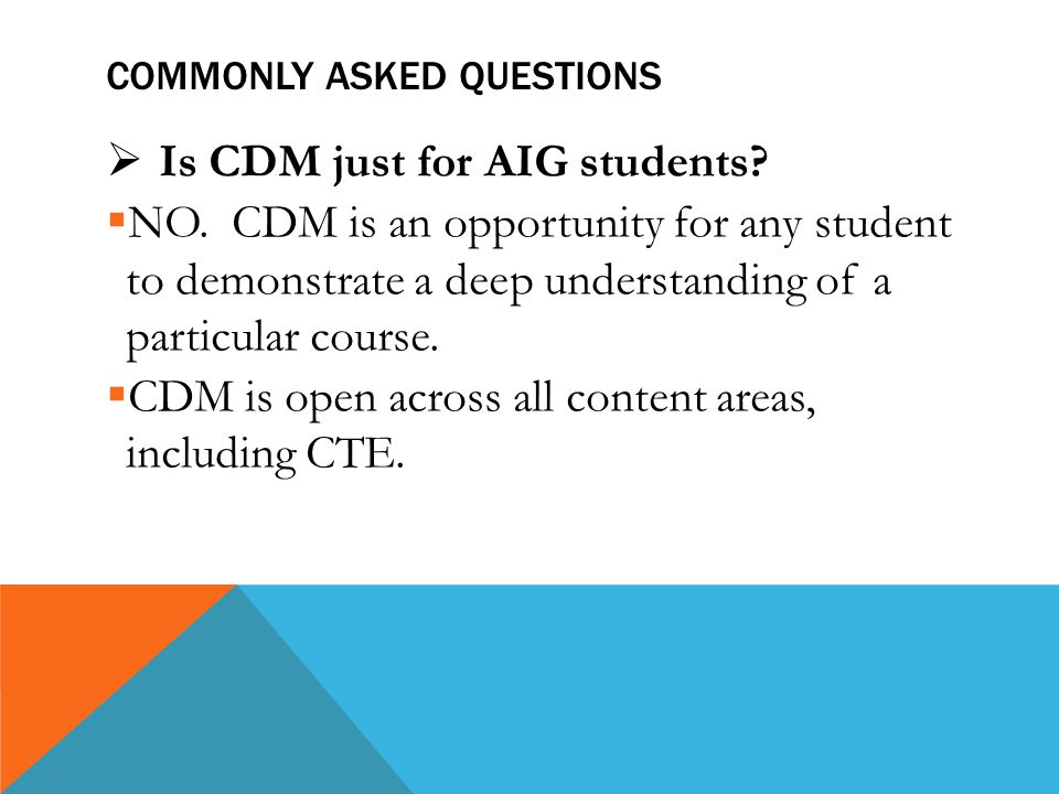 COMMONLY ASKED QUESTIONS  Is CDM just for AIG students.