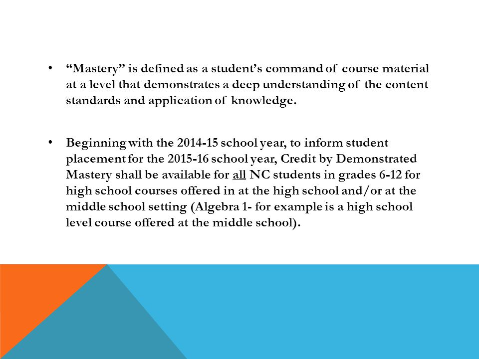 Mastery is defined as a student's command of course material at a level that demonstrates a deep understanding of the content standards and application of knowledge.