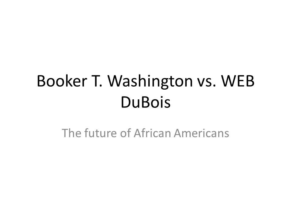 Booker T Washington Vs Web Dubois The Future Of African Americans