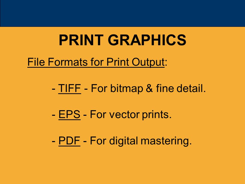 PRINT GRAPHICS File Formats for Print Output: - TIFF - For bitmap & fine detail.