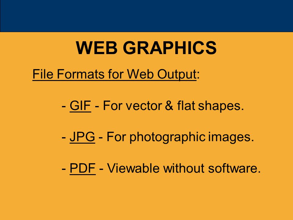 WEB GRAPHICS File Formats for Web Output: - GIF - For vector & flat shapes.