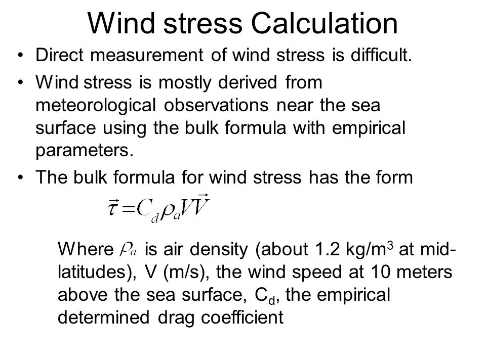 Wind stress Calculation Direct measurement of wind stress is difficult.