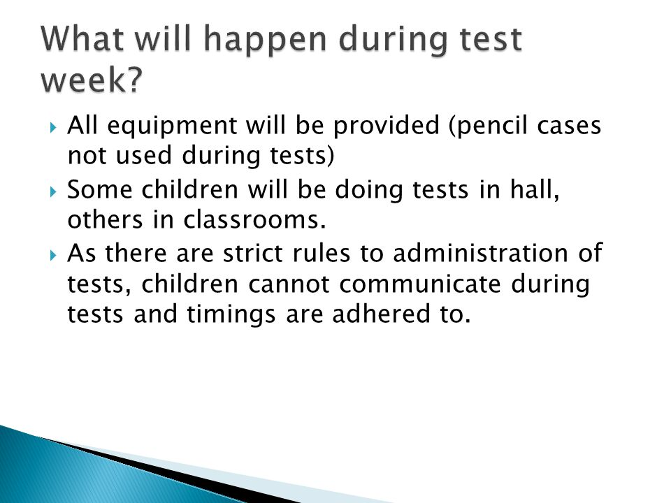  All equipment will be provided (pencil cases not used during tests)  Some children will be doing tests in hall, others in classrooms.