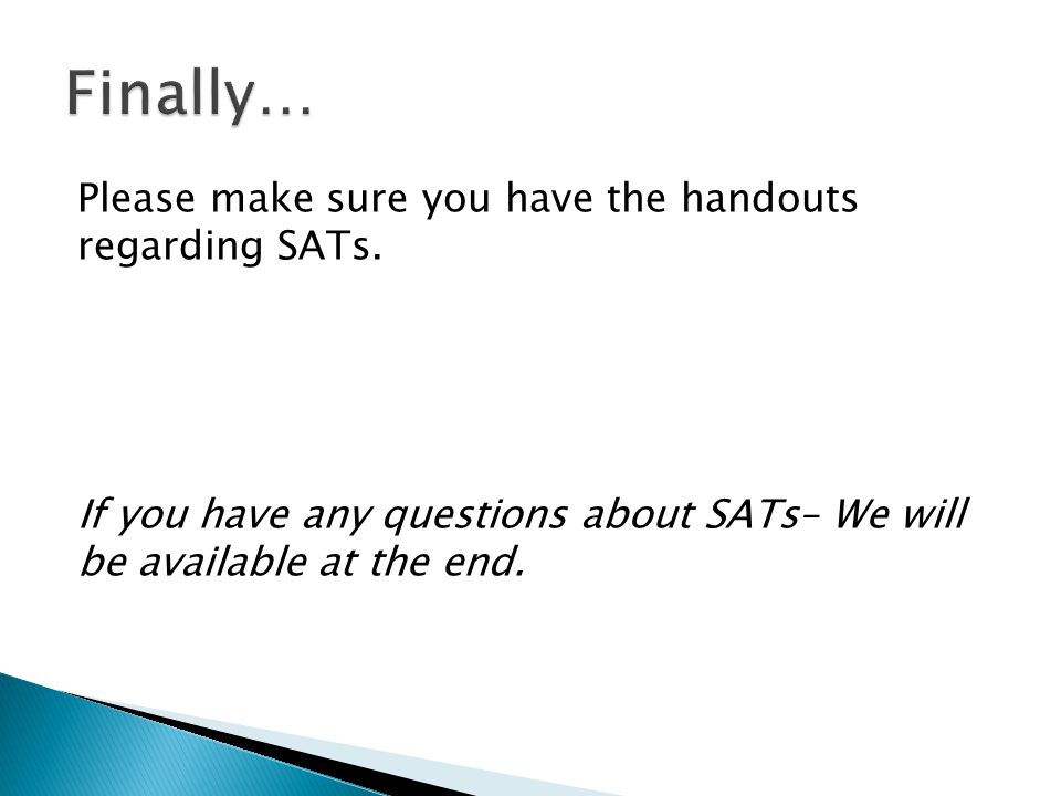 Please make sure you have the handouts regarding SATs.