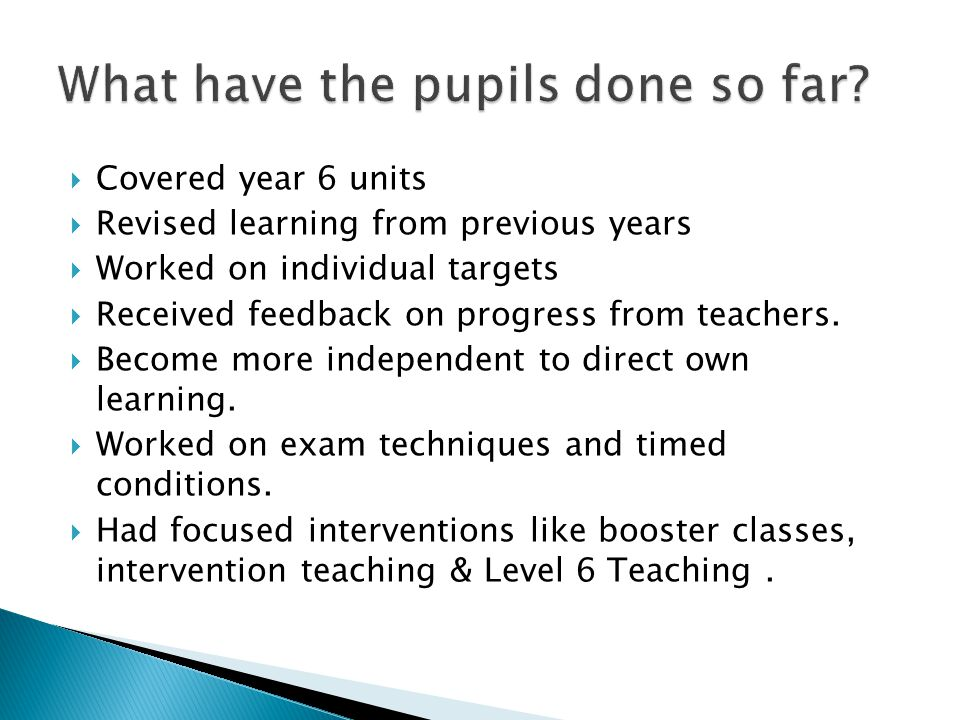  Covered year 6 units  Revised learning from previous years  Worked on individual targets  Received feedback on progress from teachers.