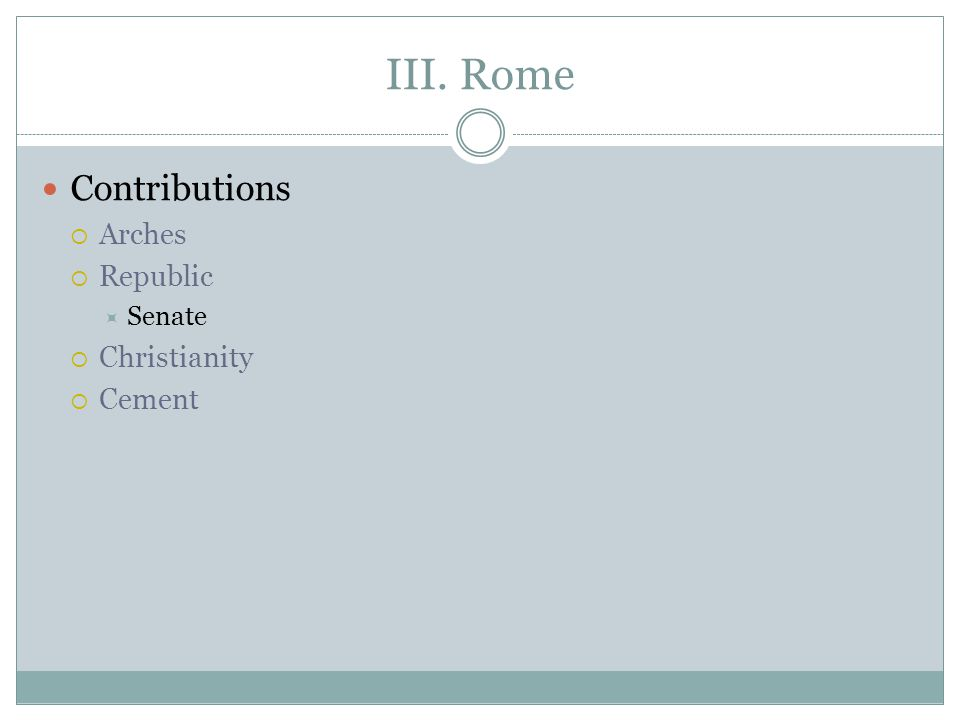 III. Rome Contributions  Arches  Republic  Senate  Christianity  Cement