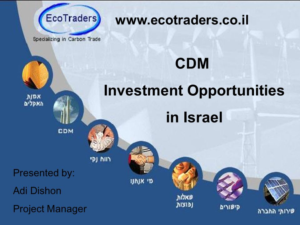 CDM Investment Opportunities in Israel   Presented by: Adi Dishon Project Manager