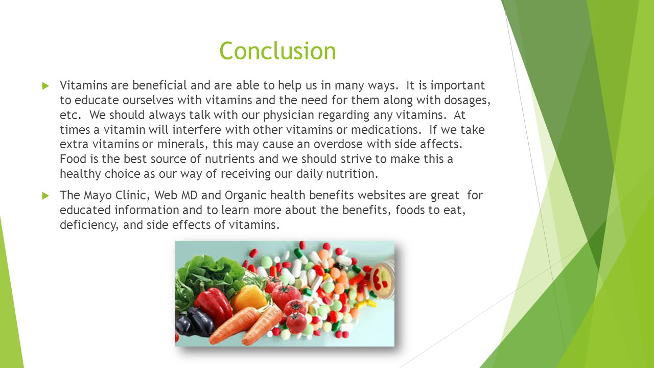 Conclusion  Vitamins are beneficial and are able to help us in many ways.