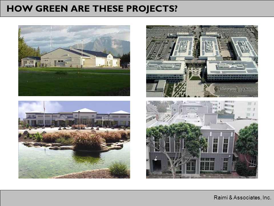 Raimi & Associates, Inc. HOW GREEN ARE THESE PROJECTS