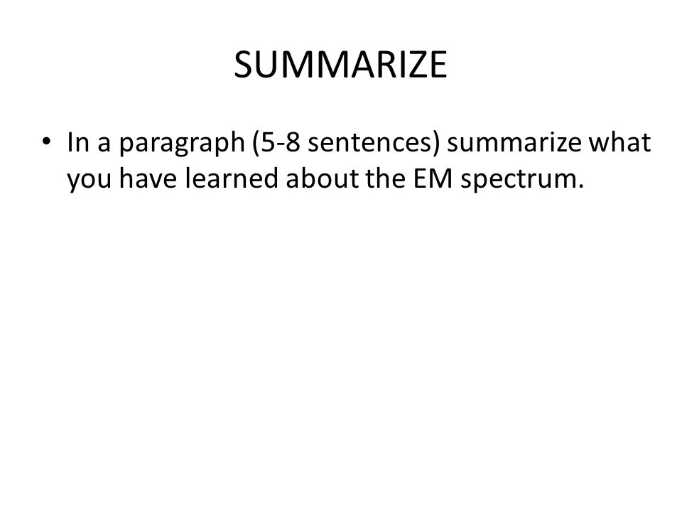 SUMMARIZE In a paragraph (5-8 sentences) summarize what you have learned about the EM spectrum.