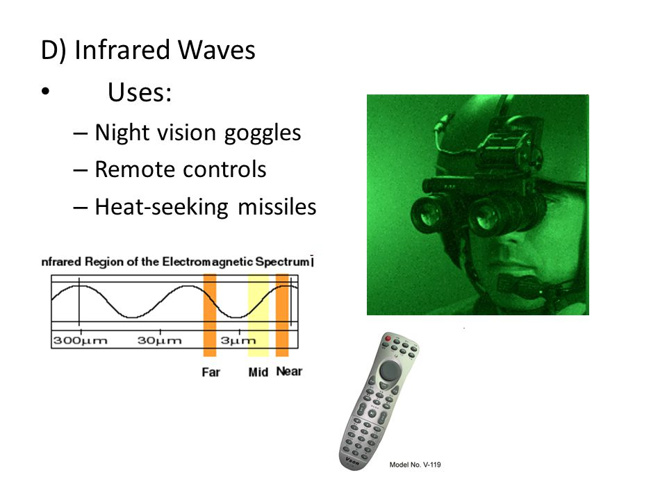 D) Infrared Waves Uses: – Night vision goggles – Remote controls – Heat-seeking missiles