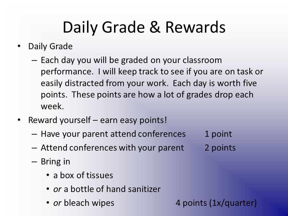Daily Grade & Rewards Daily Grade – Each day you will be graded on your classroom performance.