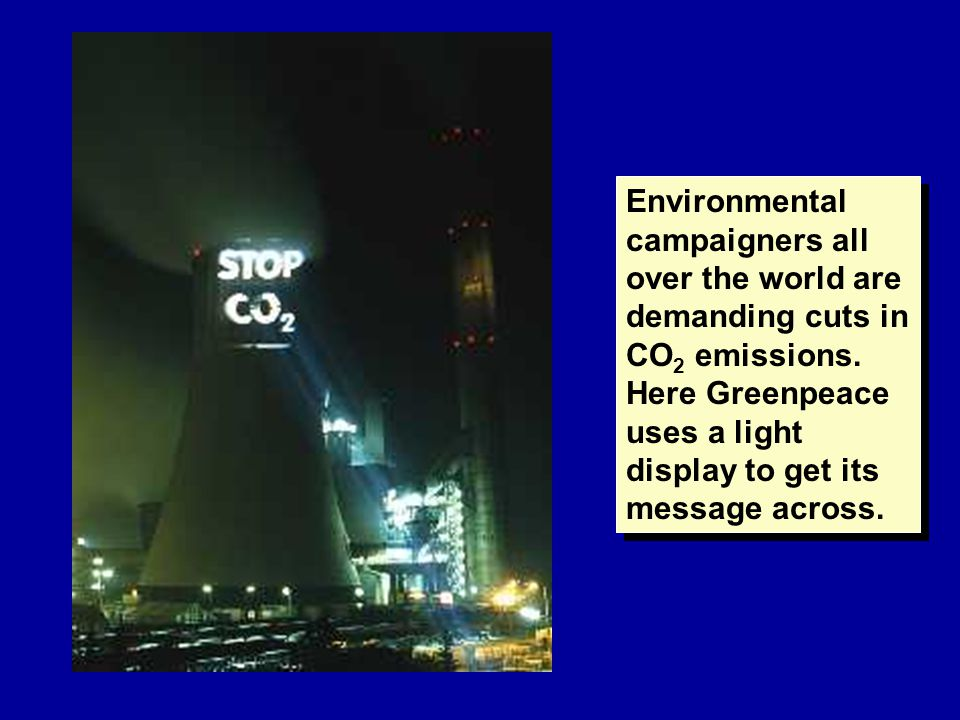 Environmental campaigners all over the world are demanding cuts in CO 2 emissions.