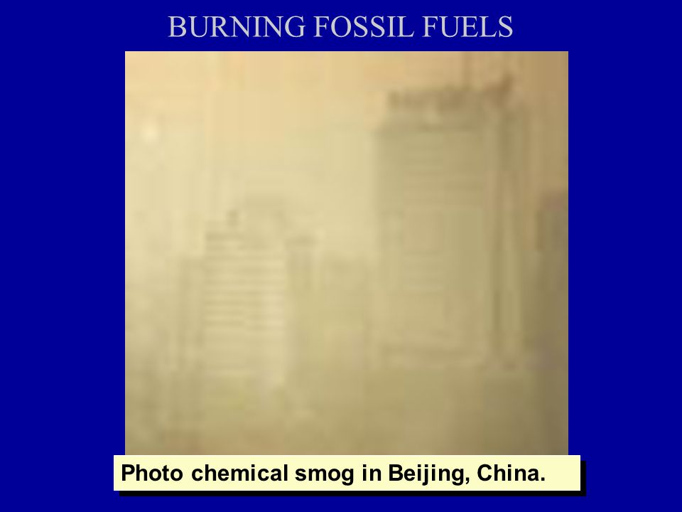 BURNING FOSSIL FUELS Photo chemical smog in Beijing, China.