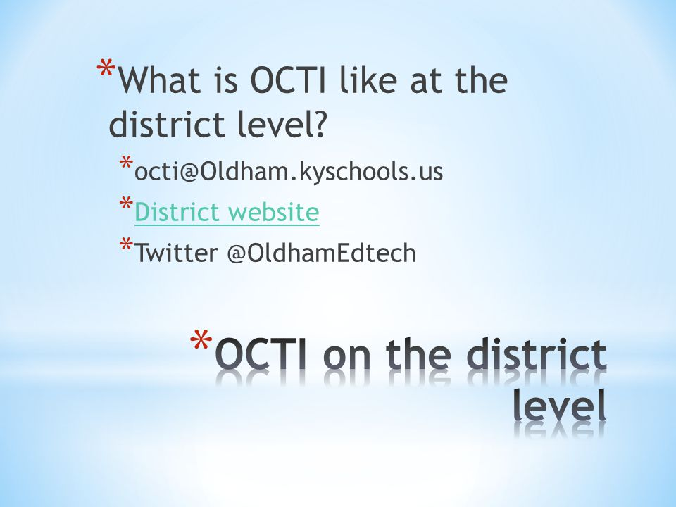 * What is OCTI like at the district level.