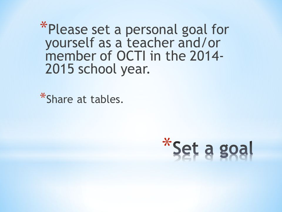 * Please set a personal goal for yourself as a teacher and/or member of OCTI in the school year.