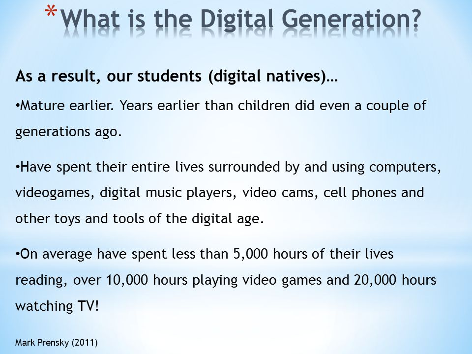 As a result, our students (digital natives)… Mature earlier.