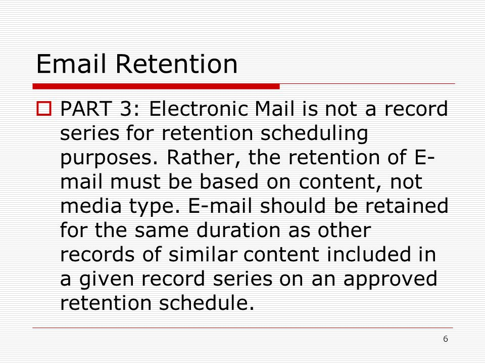  PART 3: Electronic Mail is not a record series for retention scheduling purposes.