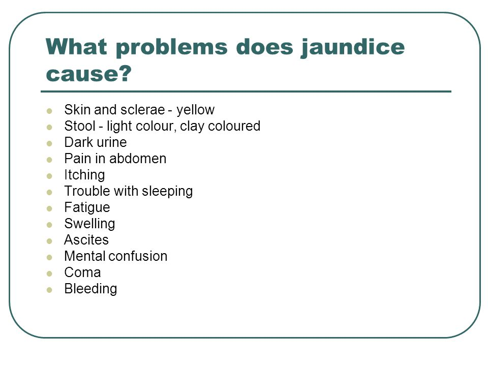 What problems does jaundice cause.