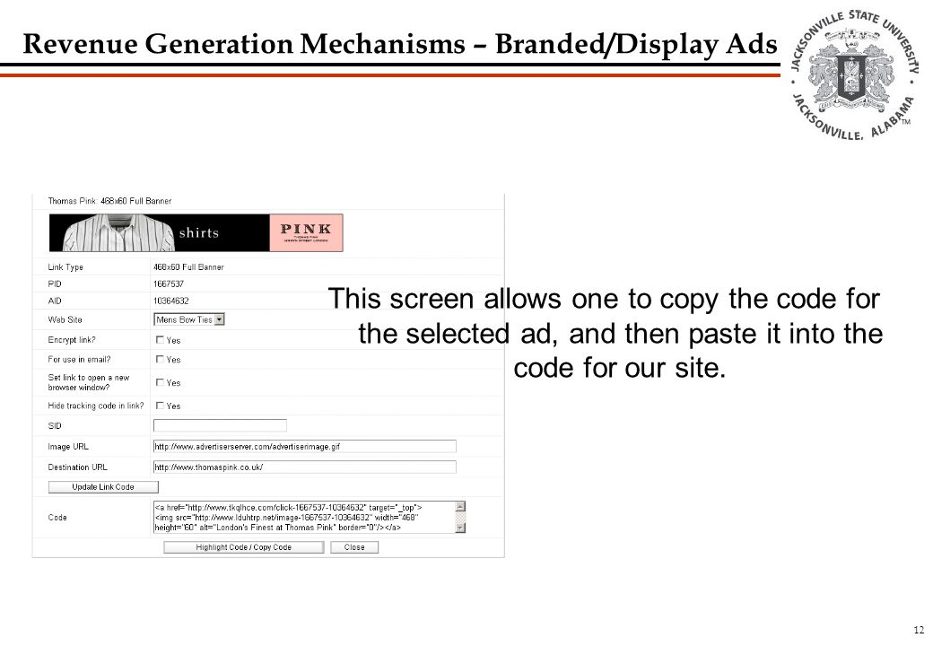 12 Revenue Generation Mechanisms – Branded/Display Ads This screen allows one to copy the code for the selected ad, and then paste it into the code for our site.