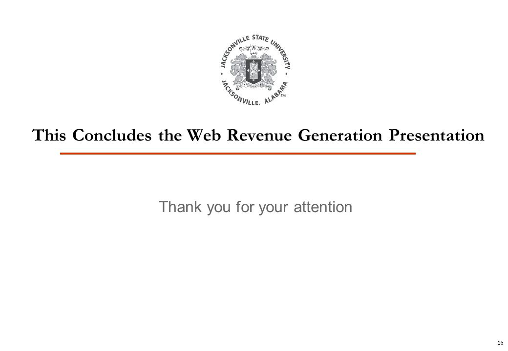 16 Thank you for your attention This Concludes the Web Revenue Generation Presentation