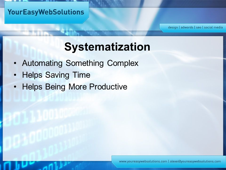 Systematization Automating Something Complex Helps Saving Time Helps Being More Productive