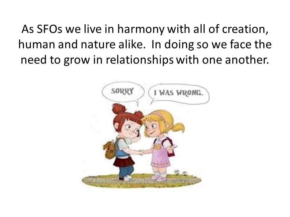 As SFOs we live in harmony with all of creation, human and nature alike.