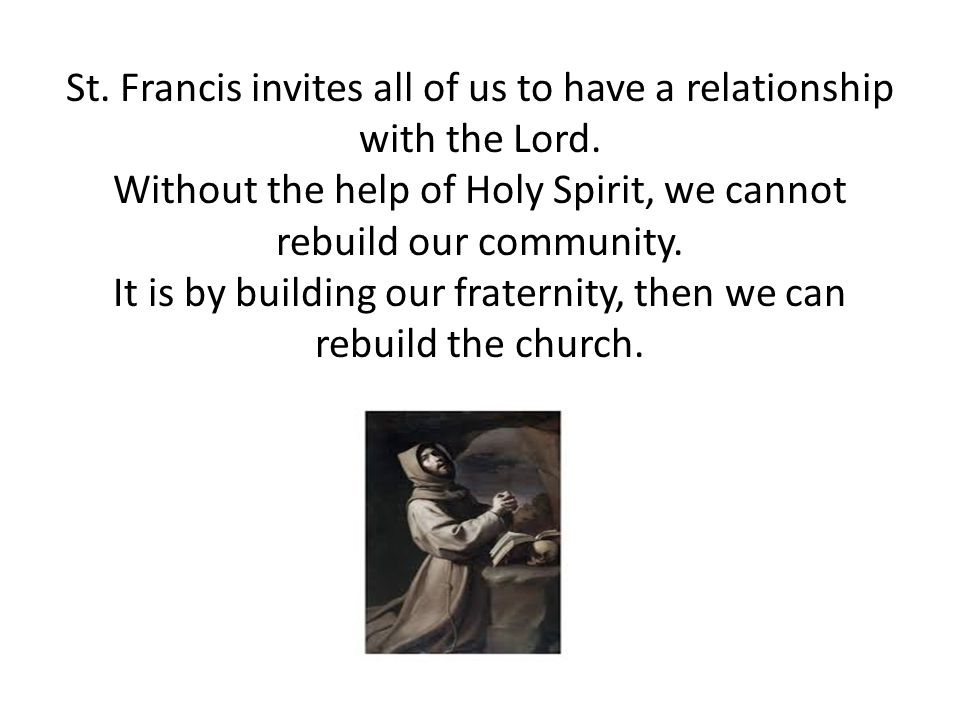 St. Francis invites all of us to have a relationship with the Lord.