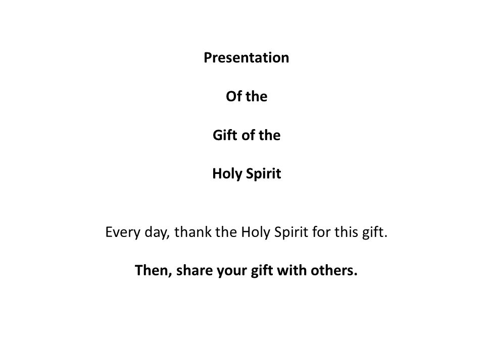 Presentation Of the Gift of the Holy Spirit Every day, thank the Holy Spirit for this gift.