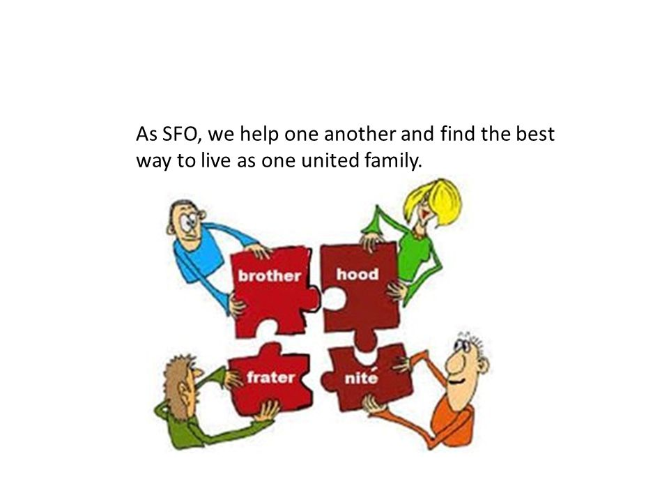 As SFO, we help one another and find the best way to live as one united family.