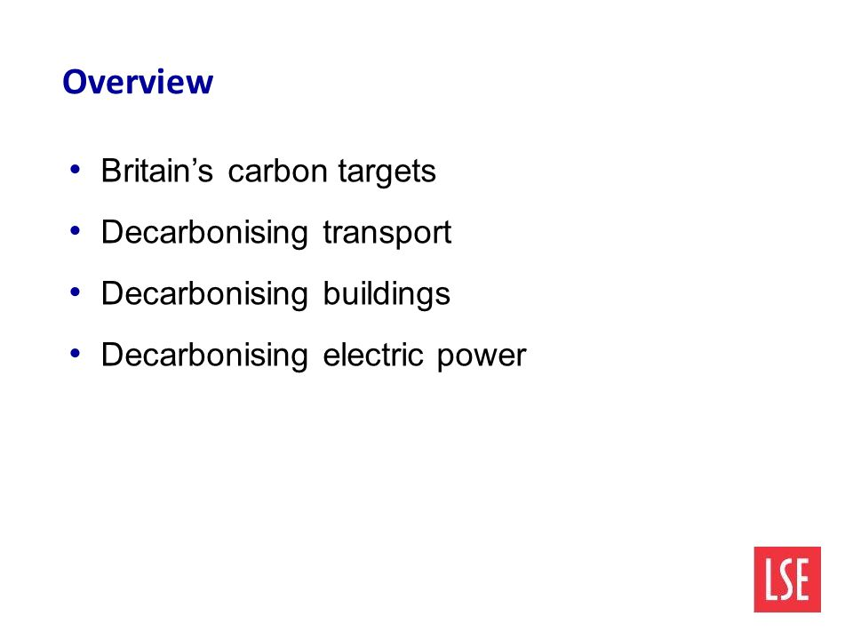 Overview Britain's carbon targets Decarbonising transport Decarbonising buildings Decarbonising electric power