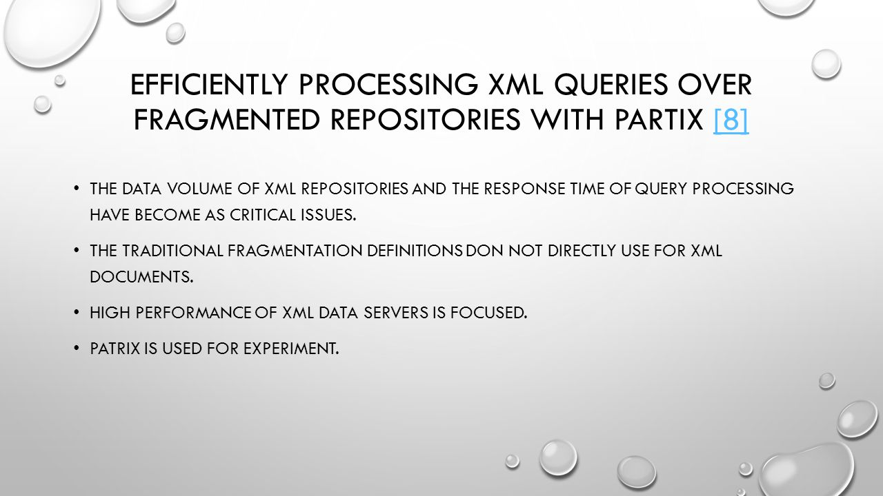 EFFICIENTLY PROCESSING XML QUERIES OVER FRAGMENTED REPOSITORIES WITH PARTIX [8][8] THE DATA VOLUME OF XML REPOSITORIES AND THE RESPONSE TIME OF QUERY PROCESSING HAVE BECOME AS CRITICAL ISSUES.