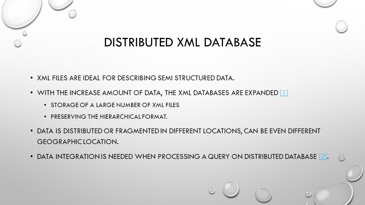 DISTRIBUTED XML DATABASE XML FILES ARE IDEAL FOR DESCRIBING SEMI STRUCTURED DATA.