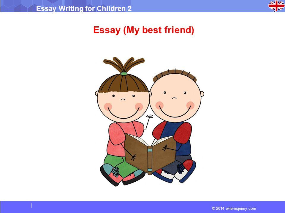 wheresjennycom essay writing for children  essay my best     wheresjennycom essay writing for children  essay my best friend