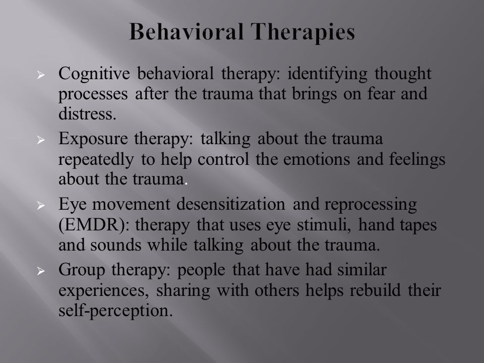  Cognitive behavioral therapy: identifying thought processes after the trauma that brings on fear and distress.