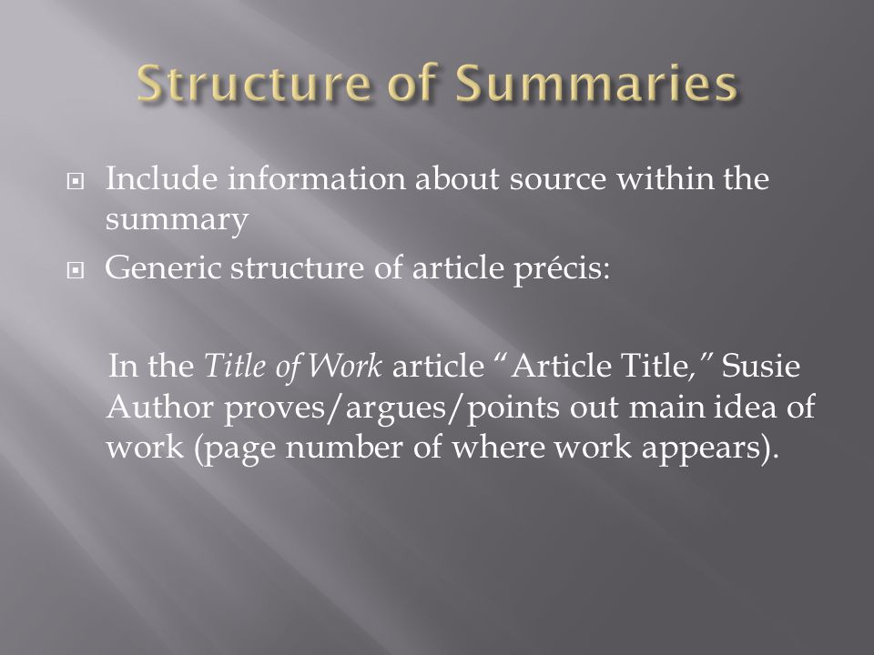  Include information about source within the summary  Generic structure of article précis: In the Title of Work article Article Title, Susie Author proves/argues/points out main idea of work (page number of where work appears).