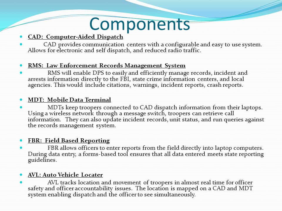 Components CAD: Computer-Aided Dispatch CAD provides communication centers with a configurable and easy to use system.