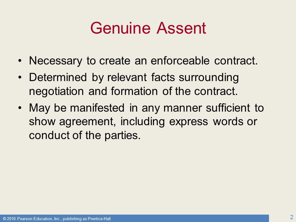 © 2010 Pearson Education, Inc., publishing as Prentice-Hall 2 Genuine Assent Necessary to create an enforceable contract.