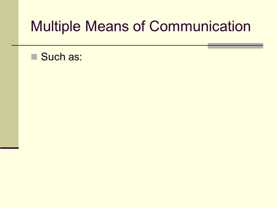 Multiple Means of Communication Such as: