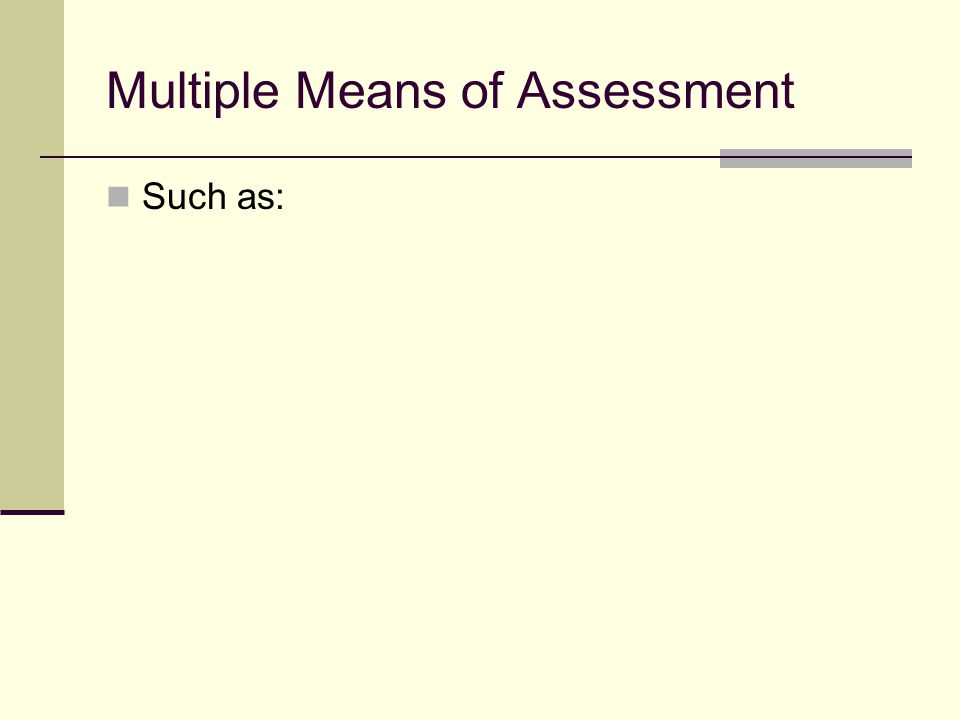 Multiple Means of Assessment Such as: