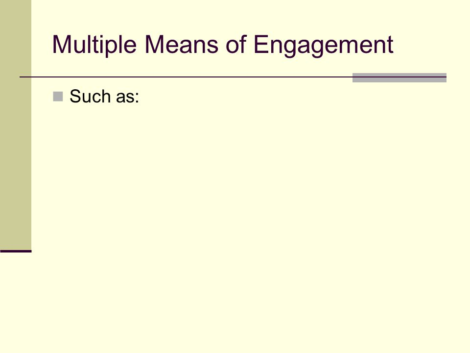 Multiple Means of Engagement Such as: