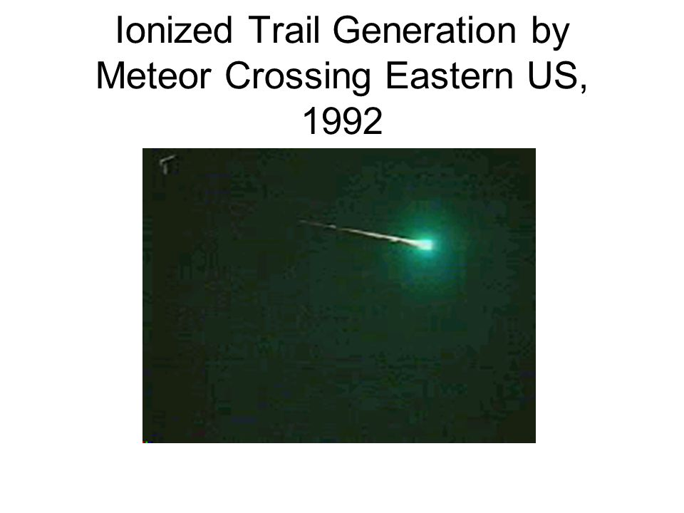 Ionized Trail Generation by Meteor Crossing Eastern US, 1992