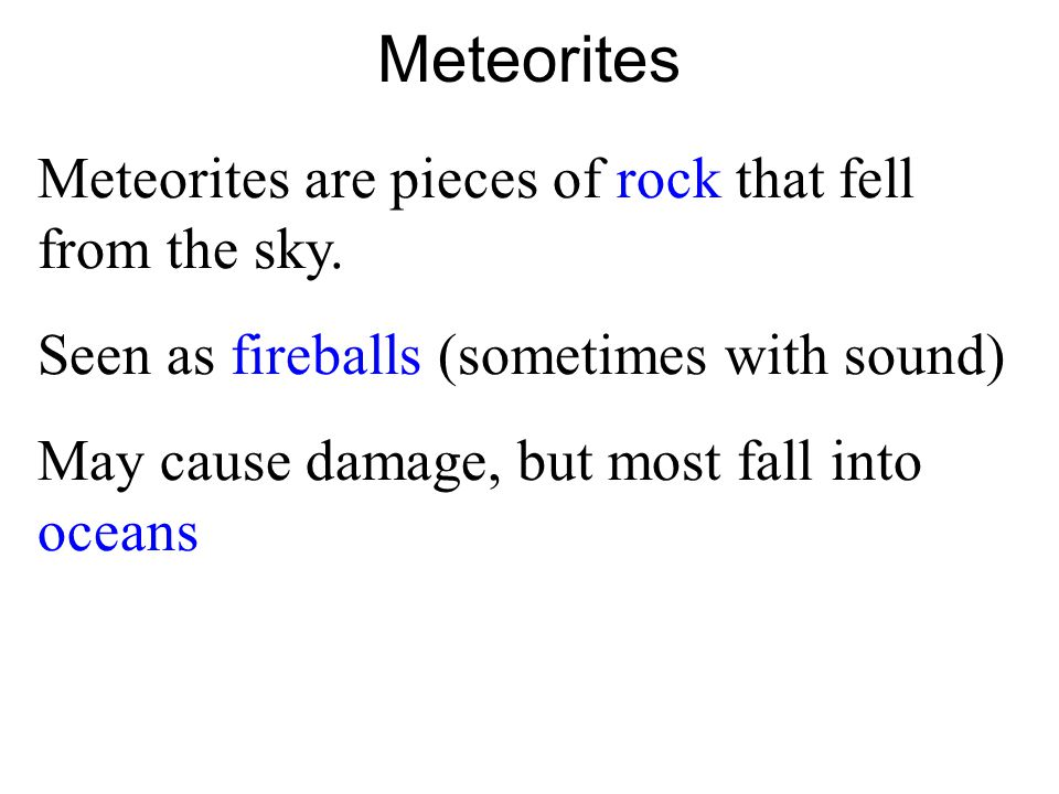 Meteorites Meteorites are pieces of rock that fell from the sky.
