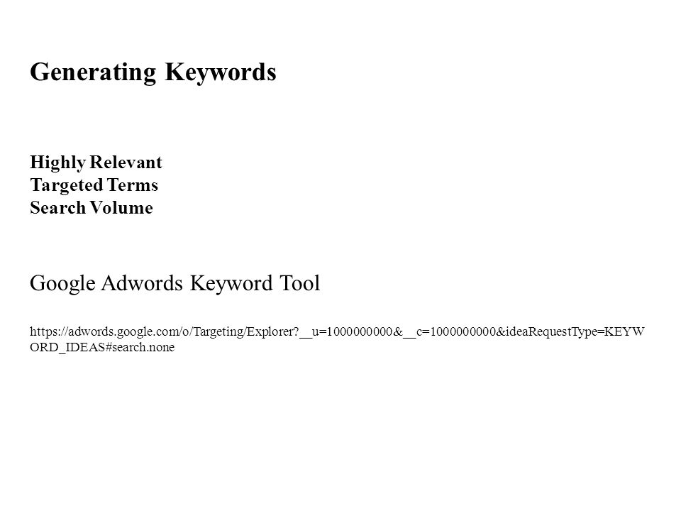 Generating Keywords Highly Relevant Targeted Terms Search Volume Google Adwords Keyword Tool   __u= &__c= &ideaRequestType=KEYW ORD_IDEAS#search.none
